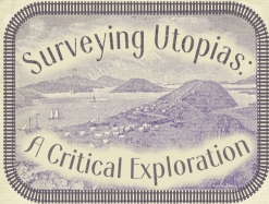 "The words ""Surveying Utopias: A Critical Exploration"" surrounds a historic image of a utopia, which is surrounded by train tracks"