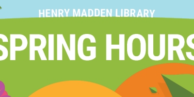 Henry Madden Library Spring Hours