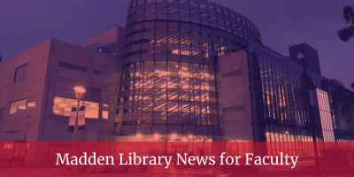 Madden Library News for Faculty